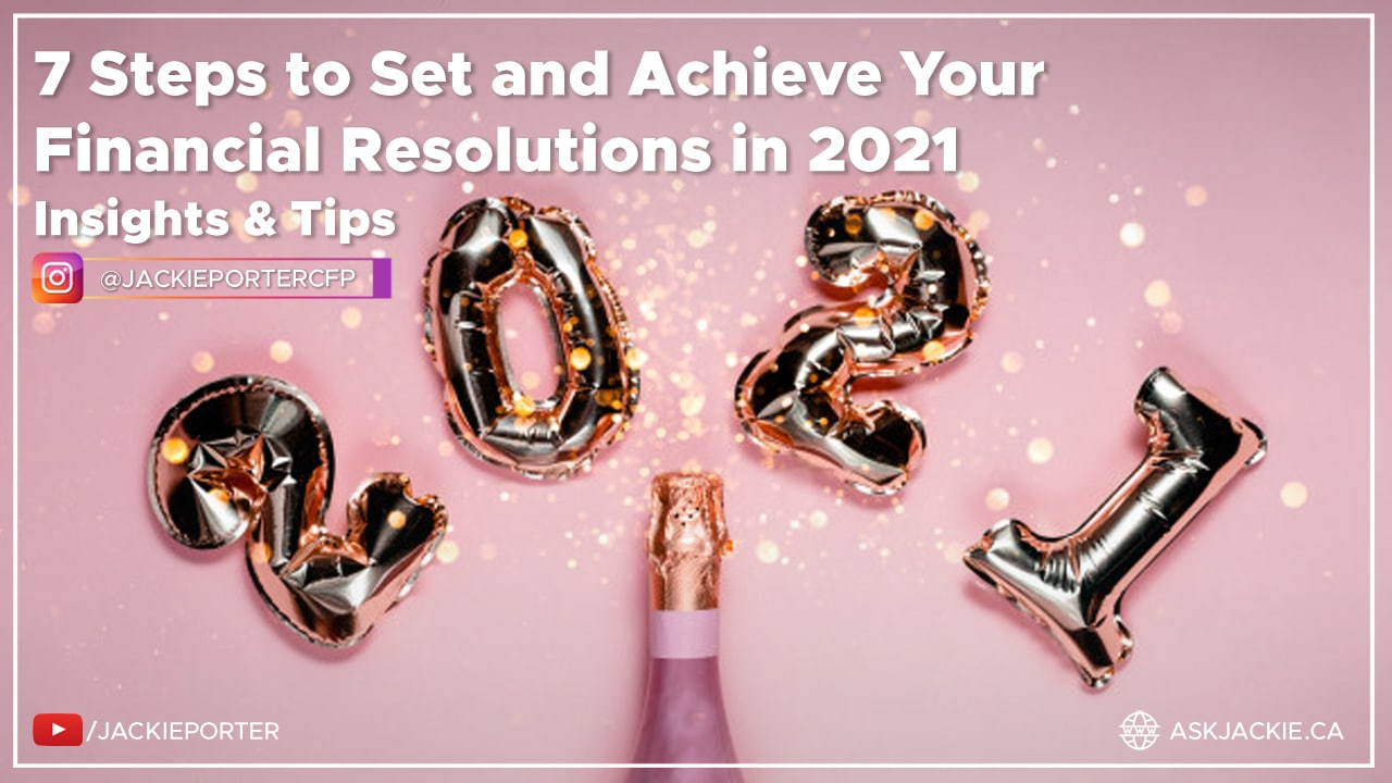 7 Steps to Budget, Set and Achieve Your Financial Resolutions in 2021